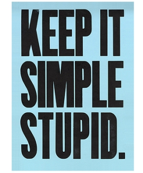 The renowned KISS principle...  Learn it, Live it, Love it.....